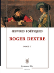 Oeuvres poétiques Roger Dextre TI et II