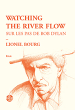 Watching the river flow Sur les pas de Bob Dylan