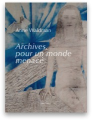 Archives pour un monde menace d'Anne Waldman