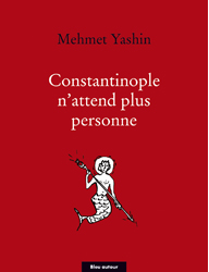 Constantinople n'attend plus personne de Mehmet Yashin